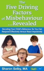 The Five Driving Factors of Misbehaviour Revealed ebook by Sharon Selby