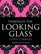Through The Looking Glass (Mermaids Classics) ebook by Lewis Carroll