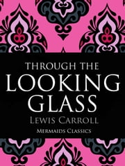 Through The Looking Glass (Mermaids Classics) - An Original Classic ebook by Lewis Carroll