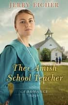 The Amish Schoolteacher - A Romance ebook by Jerry Eicher