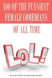 100 of the Funniest Female Comedians of All Time ebook by alex trostanetskiy