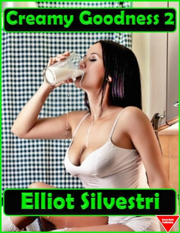Creamy Goodness 2 ebook by Elliot Silvestri
