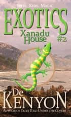 Exotics #2: Xanadu House ebook by De Kenyon
