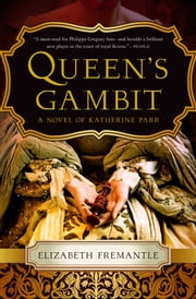 Queen's Gambit - A Novel ebook by Elizabeth Fremantle