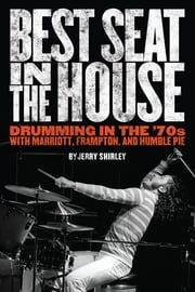 Best Seat in the House - Drumming in the '70s with Marriott, Frampton, and Humble Pie ebook by Jerry Shirley,Jon Cohan,Tim Cohan