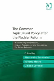 The Common Agricultural Policy after the Fischler Reform - National Implementations, Impact Assessment and the Agenda for Future Reforms ebook by Mr Roberto Henke,Professor Alessandro Sorrentino,Professor Simone Severini