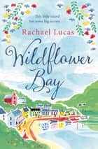 Wildflower Bay eBook by Rachael Lucas
