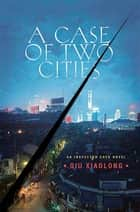 A Case of Two Cities ebook by Qiu Xiaolong