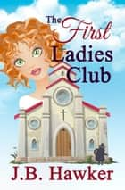 The First Ladies Club - The First Ladies Club Mysteries, #1 ebook by J.B. Hawker