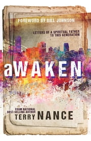 Awaken - Letters of A Spiritual Father To This Generation ebook by Terry Nance