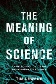 The Meaning of Science - An Introduction to the Philosophy of Science ebook by Tim Lewens