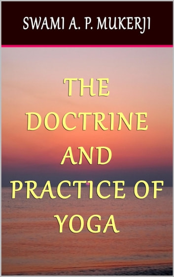 The Doctrine and Practice of Yoga ebook by Swami A. P. Mukerji