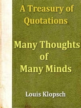 Many Thoughts of Many Minds - A Treasury of Quotations from the Literature of Every Land and Every Age ebook by Louis Klopsch