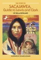 The Story of Sacajawea - Guide to Lewis and Clark ekitaplar by Della Rowland