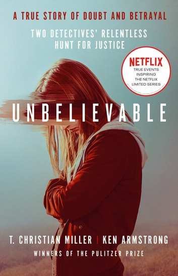 Unbelievable - The shocking truth behind the hit Netflix series ebook by T. Christian Miller