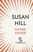 Father, Father (Storycuts) ebook by Susan Hill