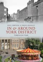 In & Around York District Through Time ebook by Paul Chrystal, Simon Crossley