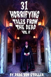 31 Horrifying Tales from the Dead Volume 2 ebook by Drac Von Stoller