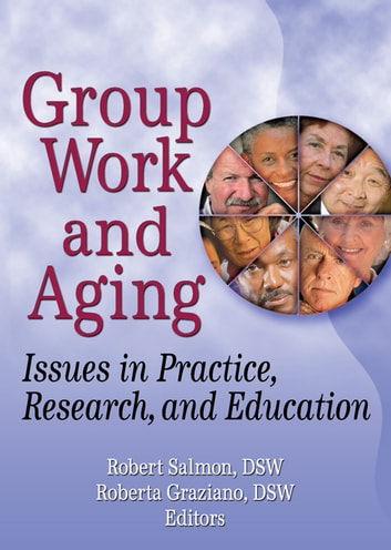 Group Work and Aging - Issues in Practice, Research, and Education ebook by Roberta K Graziano,Robert Salmon