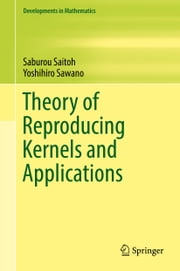 Theory of Reproducing Kernels and Applications ebook by Saburou Saitoh,Yoshihiro Sawano