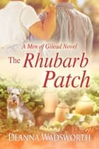The Rhubarb Patch ebook by Deanna Wadsworth