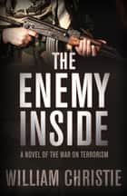 The Enemy Inside - A Novel of the War on Terror ebook by William Christie