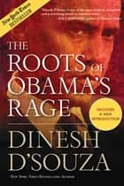 The Roots of Obama's Rage eBook by Dinesh D'Souza