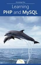 Learning PHP and MySQL - by Knowledge flow ebook by Knowledge flow