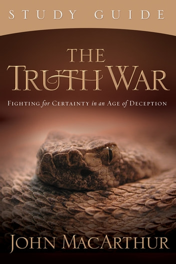 The Truth War Study Guide - Fighting for Certainty in an Age of Deception ebook by John F. MacArthur