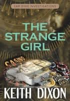 The Strange Girl - Sam Dyke Investigations, #5 ebook by Keith Dixon