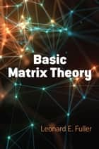 Basic Matrix Theory ebook by Leonard E. Fuller