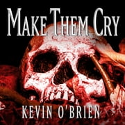 Make Them Cry audiobook by Kevin O'Brien