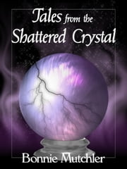 Tales of the Shattered Crystal ebook by Bonnie Mutchler
