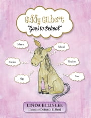 Giddy Gilbert Goes to School ebook by Linda Ellis Lee