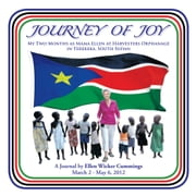 JOURNEY OF JOY - My Two Months as Mama Ellen at Harvesters Orphanage in Terekeka, South Sudan ebook by Ellen Wicker Cummings