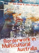 Borderwork in Multicultural Australia ebook by Bob Hodge and John O'Carroll