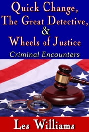 Quick Change, The Great Detective, & Wheels of Justice ebook by Les Williams