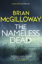 The Nameless Dead - What's left to do, when the law forbids a murder investigation? ebook by Brian McGilloway