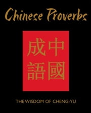 Chinese Proverbs: The Wisdom of Cheng-Yu ebook by James Trapp