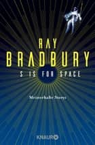 S is for Space - Meisterhafte Storys ebook by Ray Bradbury, Oliver Plaschka