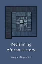 Reclaiming African History ebook by Jacques Depelchin