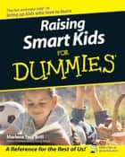 Raising Smart Kids For Dummies ebook by Marlene Targ Brill