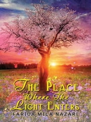 The Place Where The Light Enters ebook by Mila Nazari
