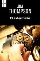El exterminio. ebook by Jim Thompson