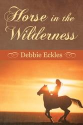 Horse in the Wilderness ebook by Debbie Eckles