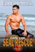 Cape Cod SEAL Rescue ebook by Elle James