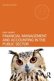 Financial Management and Accounting in the Public Sector ebook by Gary Bandy
