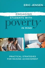 Engaging Students with Poverty in Mind: Practical Strategies for Raising Achievement ebook by Jensen, Eric