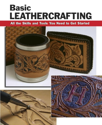 Basic Leathercrafting - All the Skills and Tools You Need to Get Started ebook by Elizabeth Letcavage,William Hollis