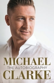 Michael Clarke - My Story ebook by Michael Clarke